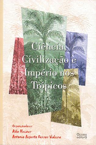 Ciência, Civilização e Impérios nos Trópicos