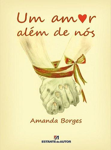 Um Amor Além de Nós, Autora: Amanda Borges